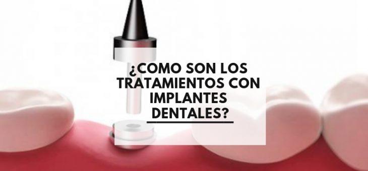 ¿Como son los tratamientos con implantes dentales?