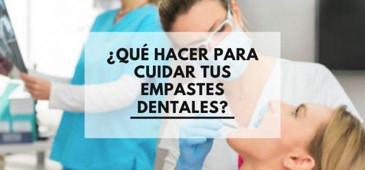 ¿Qué hacer para cuidar tus empastes dentales?