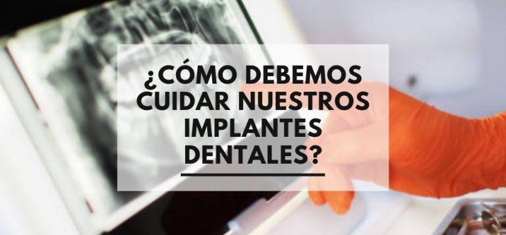 ¿Cómo debemos cuidar nuestros implantes dentales?